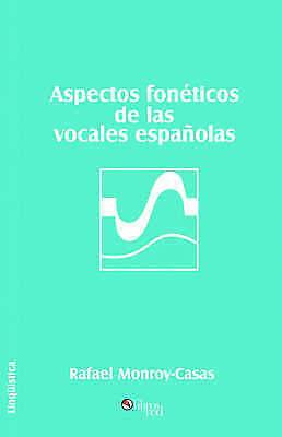 Aspectos Foneticos De Las Vocales Espanolas, Paperback by Monroy-Casas, Rafae...