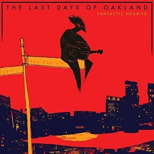 Last Days Of Oakland - Fantastic Negrito (2017, CD NEU)