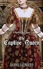 The Captive Queen a Novel of Mary Stuart Saunders Danny Book