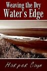 Weaving The Dry Water's Edge by Harper Cayn 9781410754882 Paperback 2003