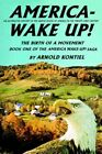 America Wake up The Birth of a Movement 9780595326426 by Arnold Kontiel