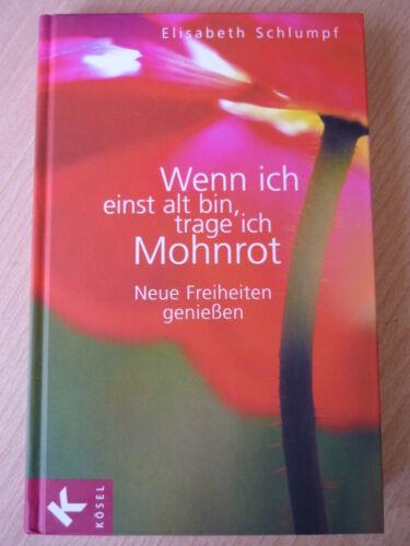 1 von 1 - Schlumpf,Elisabeth: Wenn ich einst alt bin trage ich Mohnrot - Neue Freiheiten..