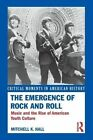 The Emergence of Rock and Roll: Music and the Rise of American Youth Culture by Mitchell K. Hall (Paperback, 2014)