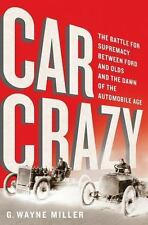 Car Crazy: The Battle for Supremacy between Ford and Olds and the Dawn of...