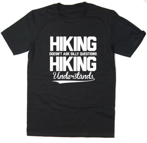 Hiking Understands T-shirt Hiking Doesn/'t Ask Silly Questions Funny Tee