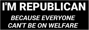 REPUBLICAN-Because-Everyone-Cant-Be-on-Welfare-Bumper-Sticker-Decal-Label-USA