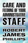 Care and Feeding of Your Administrative Staff by Robert James Phillips (Paperback / softback, 2011)
