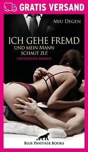 Ich gehe fremd und mein Mann schaut zu! | Erotischer Roman von Miu Degen | blue