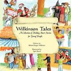 Wilkinson Tales a Collection of Holiday Short Stories for Young People by Richa