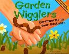 Garden Wigglers: Earthworms in Your Backyard by Nancy Loewen (Paperback / softback, 2005)