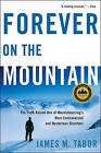 Forever on the Mountain: The Truth Behind One of Mountaineering's Most Controversial and Mysterious Disasters by James M. Tabor (Paperback, 2008)