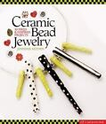 A Lark Jewelry Book: Ceramic Bead Jewelry : 30 Fired and Inspired Projects by Jennifer Heynen (2008, Hardcover)