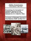 Proceedings of a Convention of Delegates Opposed to Free Masonry, Which Met at Le Roy, Genesee Co. N.Y., March 6, 1828. by Gale, Sabin Americana (Paperback / softback, 2012)
