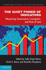The Quiet Power of Indicators: Measuring Governance, Corruption, and Rule of Law by Cambridge University Press (Paperback, 2015)