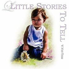 Little Stories to Tell by V. Van Tiem (2007, Paperback)