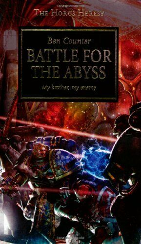 Battle for the Abyss (The Horus Heresy) By Ben Counter