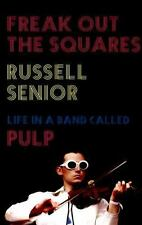 Freak Out the Squares: Life in a band called Pulp, Senior, Russell
