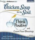 Chicken Soup for the Soul: Think Positive and Count Your Blessings by Mark Victor Hansen, Amy Newmark, Jack Canfield (CD-Audio, 2012)