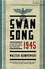 Swansong 1945: A Collective Diary of the Last Days of the Third Reich by Walter Kempowski (Hardback, 2015)