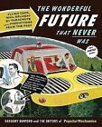 The Wonderful Future That Never Was : Flying Cars, Mail Delivery by Parachute, and Other Predictions from the Past by Popular Mechanics Press Editors and Gregory Benford (2010, Hardcover)