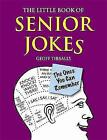 The Little Book of Senior Jokes: The Ones You Can Remember by Geoff Tibballs (Paperback, 2011)
