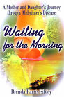 Waiting for the Morning: A Mother and Daughter's Journey Through Alzheimer's Disease by Brenda Parris Sibley (Paperback / softback, 2001)