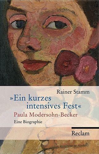 Ein kurzes intensives Fest von Rainer Stamm  (Gebunden) PAULA MODERSOHN- BECKER