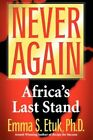 Never Again Africa's Last Stand 9780595491971 by Emma S. Etuk Hardcover