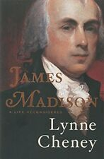 James Madison : A Life Reconsidered by Lynne Cheney (2014, Hardcover)
