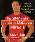 The 30 Minute Celebrity Makeover Miracle: Achieve the Body You've Always Wanted by Steve Steinberg, Steve Zim (Hardback, 2008)