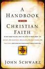 A Handbook of the Christian Faith by John C. Schwarz (Paperback, 2004)