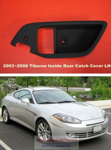 for 2003 ~ 2008 Hyundai Tiburon Coupe Inside Door Catch Cover Bezel LH Genuine
