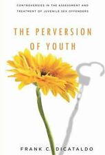 The Perversion of Youth: Controversies in the Assessment and Treatment of Juven