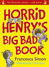 Horrid Henry's Big Bad Book: Ten Favourite Stories and More! by Francesca Simon (Hardback, 2004)