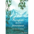 Roughin' It in Montana: Tall Tales of a Pioneer by Patricia Pfeiffer (Paperback / softback, 2001)