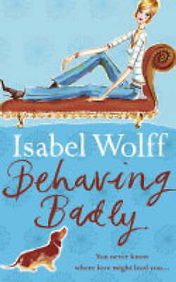 """""""VERY GOOD"""" Behaving Badly, Isabel Wolff, Book"""