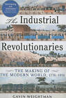 The Industrial Revolutionaries: The Making of the Modern World 1776-1914 by Gavin Weightman (Paperback / softback, 2010)