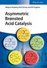 Asymmetric Bronsted Acid Catalysis by Magnus Rueping, Erli Sugiono, Dixit Parmar (Hardback, 2016)