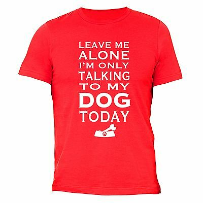 Leave Me Alone I/'m Only Talking To My Pug Dog Puppy Mens Unisex T-Shirt