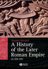 A History of the Later Roman Empire, AD 284 641: The Transformation of the Ancient World by Stephen Mitchell (Hardback, 2006)