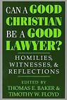 Can a Good Christian be a Good Lawyer?: Homilies, Witnesses and Reflections by University of Notre Dame Press (Paperback, 1998)