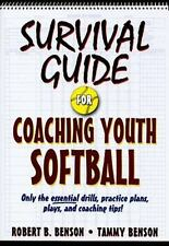 Survival guide for coaching youth softball by robert b. Benson.