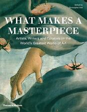 What Makes a Masterpiece: Artists, Writers, and Curators on the World's Greatest