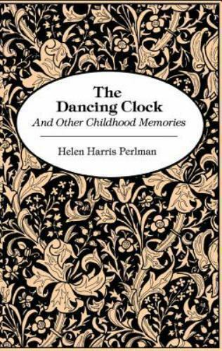 The Dancing Clock and Other Childhood Memories by Helen Harris Perlman