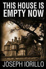 This House Is Empty Now by Joseph Iorillo (Paperback / softback, 2008)