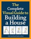 The complete visual guide to building a house by John Carroll, Chuck Lockhart (Hardback, 2014)