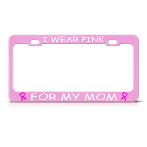 I Wear Pink Mom Breast Cancer Soft Pink Tag Steel Metal License Plate Frame