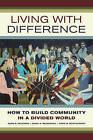 Living with Difference: How to Build Community in a Divided World by David W. Montgomery, Adam B. Seligman, Rahel R. Wasserfall (Paperback, 2016)