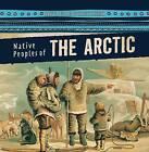 Native Peoples of the Arctic by Lynda Arnaez (Hardback, 2016)