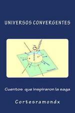 Universos Convergentes: Cuentos Que Inspiraron la Saga by Cortesramondx...